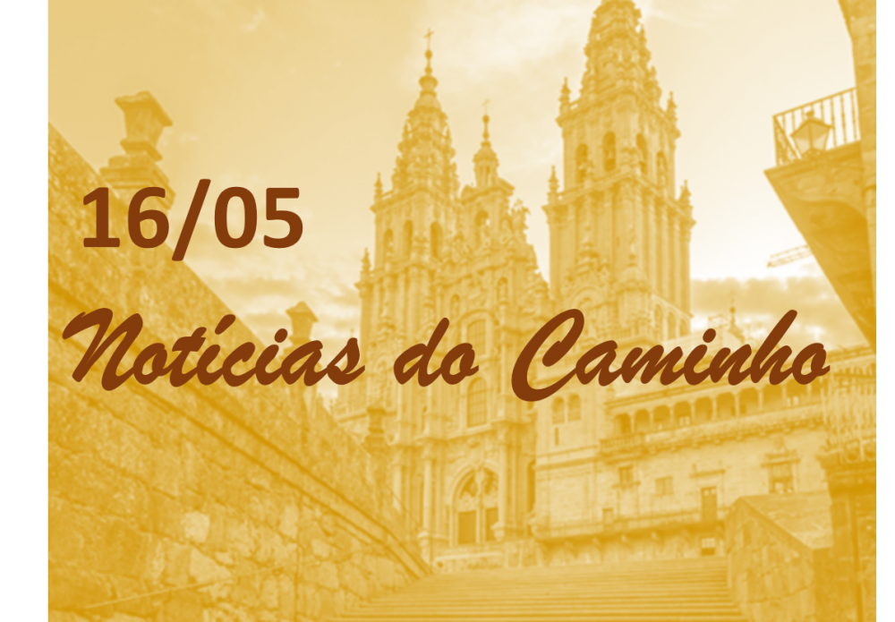 16 de maio de 2021 – Notícias do Caminho de Santiago de Compostela